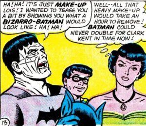 Bizarro say Batman one good guy.
