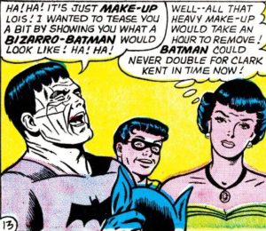 Bizarro say Batman one good guy.